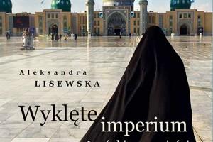 """""""Wyklęte Imperium. Irańskie opowieści""""  Aleksandry Lisewskiej – wywiad z autorką + książka do wygrania"""