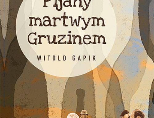 """""""Pijany martwym Gruzinem"""" Witolda Gapika – wywiad z autorem + książka do wygrania"""